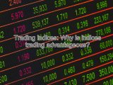 Trading indices Why is indices trading advantageous 160x120