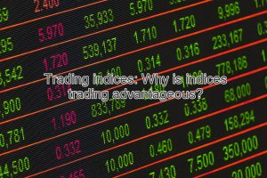 Trading indices Why is indices trading advantageous 300x200